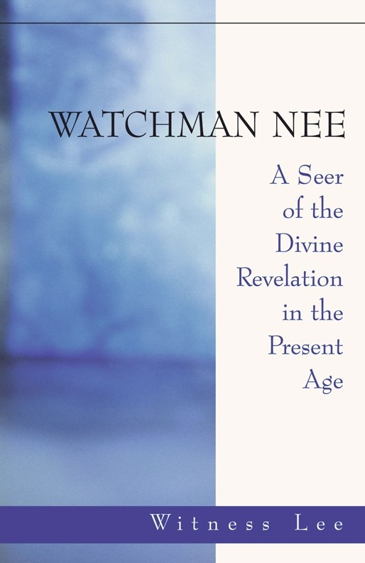 watchman-nee----a-seer-of-the-divine-revelation-in-the-present-age